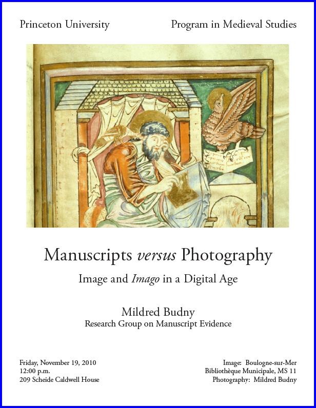 "Poster for lecture on 'Manuscripts versus Photography: Image and ""Imago"" in a Digital Age' by Mildred Budny at Princeton University on 19 November 2010. Photograph by Mildred Budny of MS 10, Boulogne-sur-Mer, Bibliothèque des Annonciades,reproduced by permission."
