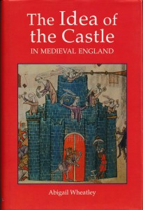 Front cover for 'The Idea of the Castle in Medieval England', by Abigail Wheatley, in hardback with dustjacket (2004)