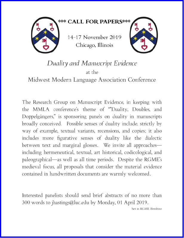 Poster announcing the Call for Papers for the Permanent Panels sponsored by the Research Group on Manuscript Evidence, to be held at the 2019 MMLA Convention in Chicago in November. Poster set in RGME Bembino and designed by Justin Hastings.